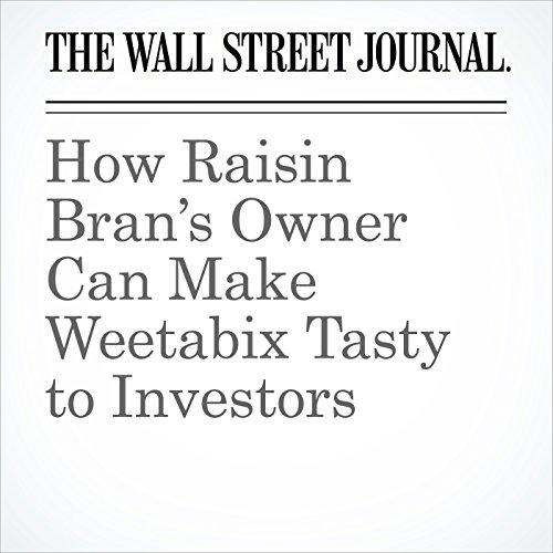 How Raisin Bran's Owner Can Make Weetabix Tasty to Investors copertina