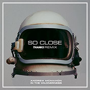 So Close (THANKS Remix)