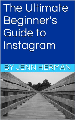The Ultimate Beginner's Guide to Instagram
