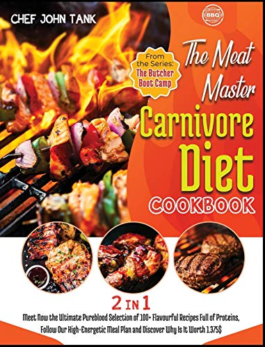 The Meat-Master Carnivore Diet Cookbook [2 in 1]: Meet Now the Ultimate Pureblood Selection of 100+ Flavourful Recipes Full of Proteins, Follow Our ... Is It Worth 1.375$ (The Butcher Boot Camp)