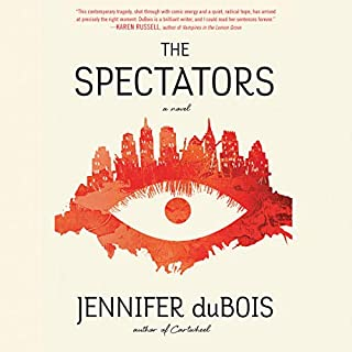The Spectators     A Novel              By:                                                                                                                                 Jennifer duBois                               Narrated by:                                                                                                                                 Paul Boehmer,                                                                                        Nancy Linari                      Length: 12 hrs and 46 mins     1 rating     Overall 5.0