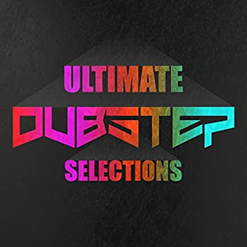 Ultimate Dubstep Selections