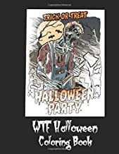 WTF Halloween Coloring Book: 50 Unique Coloring Pages with Creepy Scary Creatures for Adults Teen Tweens and Brave Kids. I DARE YOU!