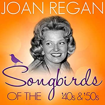 Songbirds of the 40's & 50's - Joan Regan