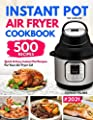 The Complete Instant Pot Air Fryer Cookbook: 500 Quick & Easy Instant Pot Recipes for Your Air Fryer Lid