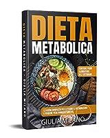 dieta metabolica: la guida completa per attivare il metabolismo e perdere peso immediatamente. contiene piano alimentare di 2 settimane.