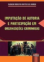 Imputação de Autoria e Participação em Organizações Criminosas