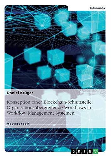 Konzeption einer Blockchain-Schnittstelle. Organisationsübergreifende Workflows in Workflow Management Systemen