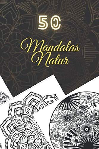 50 Mandalas Natur: Malbuch für Erwachsene, Super Leisure Antistress garantiert zum Entspannen mit schönen Mandalas für Erwachsene Färbung