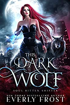 This Dark Wolf: Soul Bitten Shifter Book 1 by [Everly Frost]