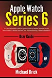apple watch series 6 user guide: a comprehensive guide of tips and tricks to master the new apple watch series 6 hidden features and troubleshooting common problems