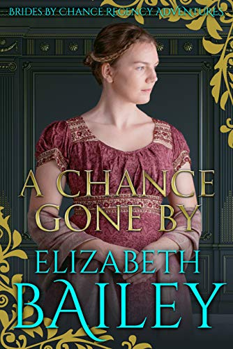 Book: A Chance Gone By (Brides By Chance Regency Adventures Book 2) by Elizabeth Bailey
