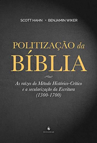 Politização da Bíblia: as Raízes do Método Histórico-crítico e a Secularização da Escritura (1300-1700)