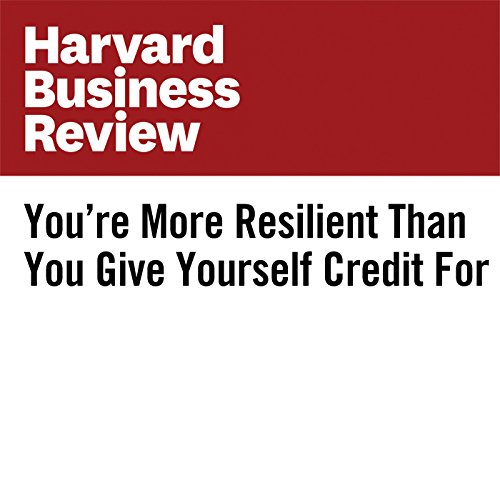 You're More Resilient Than You Give Yourself Credit For audiobook cover art