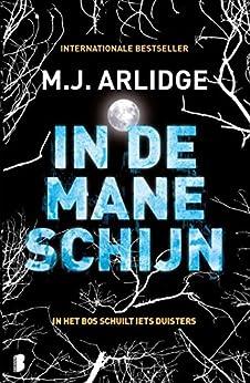 In de maneschijn: In het bos schuilt iets duisters (Helen Grace Book 8) van [M.J. Arlidge, Harmien Robroch, Annemarie de Vries]