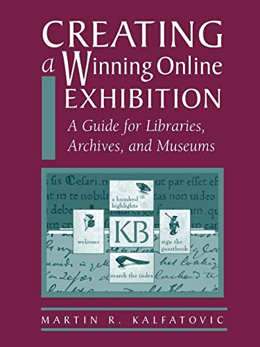 Creating a Winning Online Exhibition: A Guide for Libraries, Archives, and Museums