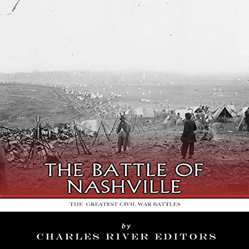 The Greatest Civil War Battles: The Battle of Nashville audiobook cover art