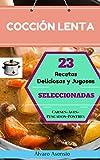 Cocción Lenta: 23 Recetas Deliciosas Y Jugosas Seleccionadas. Carnes, Aves, Pescados, Postres.