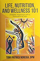Life, Nutrition, and Wellness 101: A Holistic Approach With a Philosophical Twist