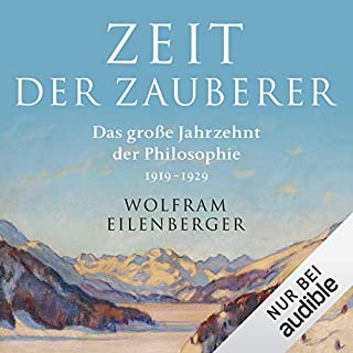 Zeit der Zauberer     Das große Jahrzehnt der Philosophie, 1919-1929              By:                                                                                                                                 Wolfram Eilenberger                               Narrated by:                                                                                                                                 Frank Arnold                      Length: 13 hrs and 58 mins     Not rated yet     Overall 0.0