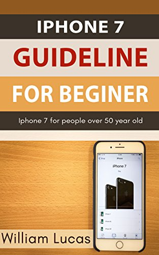 Iphone 7 Guidelines for beginner: Iphone 7 for People Over 50 Year old