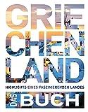 Griechenland - Das Buch: Highlights eines faszinierenden Landes (Keine Reihe)
