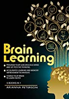 Brain Learning: Program Your Subconscious Mind and Get Positive Thinking. Accelerated Learning and Memory Improvement Techniques. Change Your Brain to Learn Faster. 5 Books in 1 (Mind Hacking)