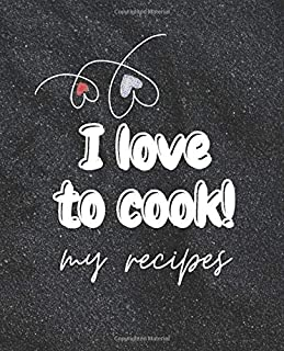 I love to cook! My recipes: Create your own recipe book with favourite and family recepis. Recipe notebook, cookbook for w...