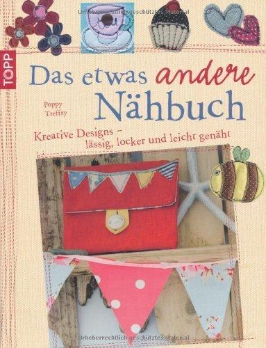 Das etwas andere Nähbuch: Kreative Designs - lässig. locker und leicht genäht von Treffry. Poppy (2011) Broschiert