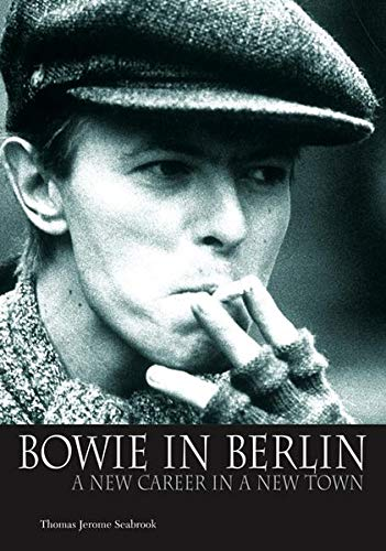 Bowie in Berlin: A New Career in a New Town: Englische Originalausgabe/Original English edition.