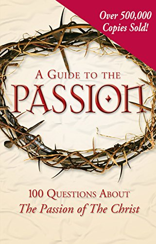 A Guide to the Passion: 100 Questions about The Passion of the Christ (English Edition)