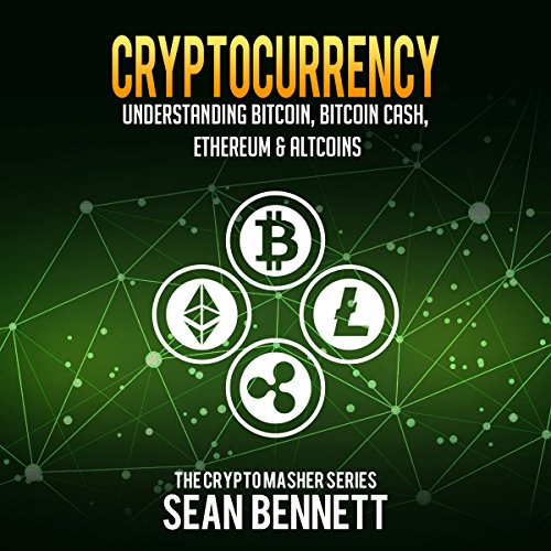 Cryptocurrency: Understanding Bitcoin, Bitcoin Cash, Ethereum & Altcoins     The Cryptomasher Series, Book 2              By:                                                                                                                                 Sean Bennett                               Narrated by:                                                                                                                                 John T. Lewis                      Length: 1 hr and 57 mins     4 ratings     Overall 3.5