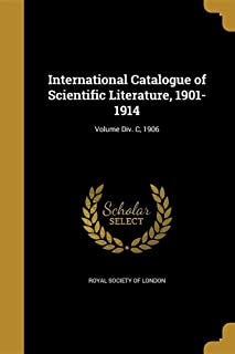 International Catalogue of Scientific Literature, 1901-1914; Volume DIV. C, 1906