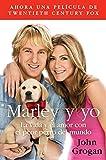Marley y Yo: La Vida y el Amor Con el Peor Perro del Mundo: La Vida y el Amor Con el Peor Perro del Mundo = Marley and Me