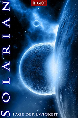 Solarian. Tage der Ewigkeit: Der Abschlussband der Serie (Solarian-Saga 6)