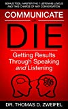 Communicate or Die: Getting Results Through Speaking and Listening (21st Century Leader Series Book 3)