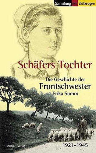 Schäfers Tochter: Die Geschichte der Frontschwester Erika Summ. 1921-1945 (Sammlung der Zeitzeugen)