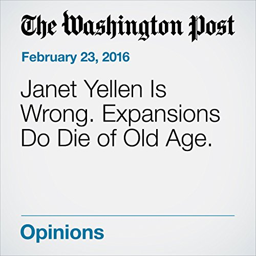Janet Yellen Is Wrong. Expansions Do Die of Old Age. cover art