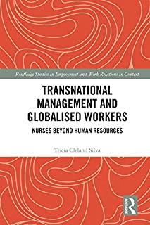 Transnational Management and Globalised Workers: Nurses Beyond Human Resources (Routledge Studies in Employment and Work Relations in Context)