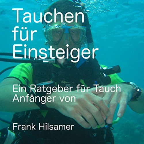 Tauchen für Einsteiger: Ein Ratgeber für Tauch Anfänger [Diving for Beginners: A Guide for Diving Beginners] audiobook cover art