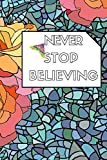 never stop believing: motivational Colouring Book For Everyone quotes for Adults, Teens and Kids with Inspirational Sayings, Positive Affirmations and Perfect Gift