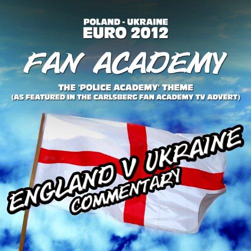 Fan Academy (The Police Academy Theme) From Carlsberg TV Ad - England V Ukraine Commentary