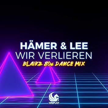 Wir verlieren (Blaikz 80s Dance Mix)