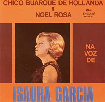 "Chico Buarque de Hollanda e Noel Rosa ""Na Voz de Isaura Garcia"""