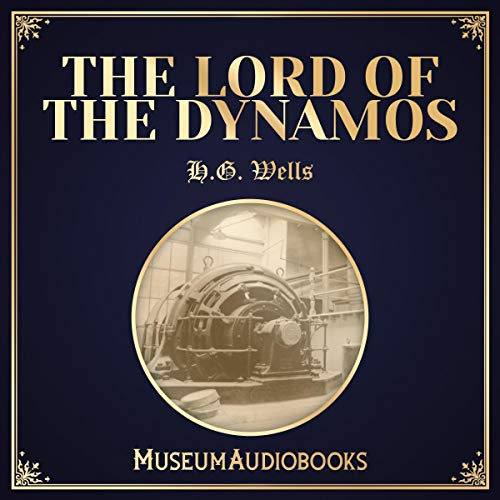 The Lord of the Dynamos                   By:                                                                                                                                 H.G. Wells                               Narrated by:                                                                                                                                 Ellis Freeman                      Length: 20 mins     Not rated yet     Overall 0.0