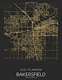 2021 Planner Bakersfield: Weekly - Dated With To Do Notes And Inspirational Quotes - Bakersfield - California (City Map Calendar Diary Book 2021)