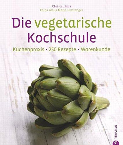 Die vegetarische Kochschule - 250 vegetarische Rezepte für Gemüsefans. Vegetarisches Kochbuch mit Tipps zu Garmethoden und Techniken der Gemüseküche.: Kchenpraxis - 250 Rezepte - Warenkunde