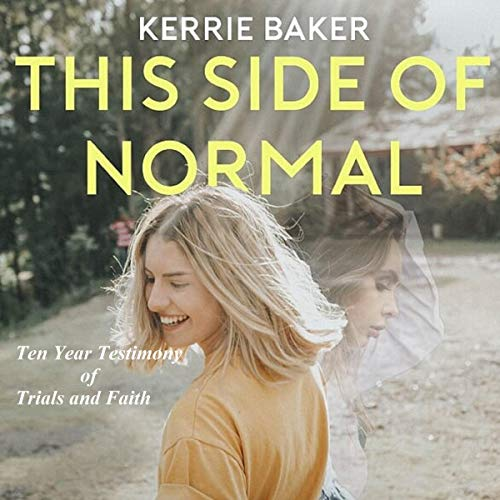 This Side of Normal: Ten Year Testimony of Trials and Faith cover art