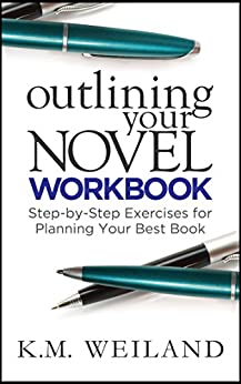 Outlining Your Novel Workbook: Step-by-Step Exercises for Planning Your Best Book (Helping Writers Become Authors 2) by [K.M. Weiland]
