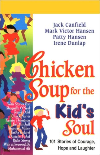 Chicken Soup for the Kid's Soul: Stories of Courage, Hope, and Laughter
